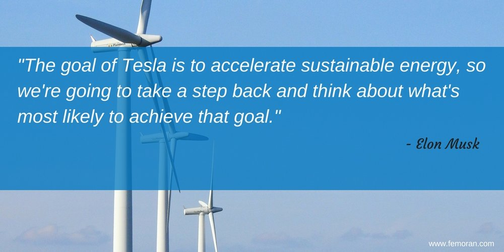 _The goal of Tesla is to accelerate sustainable energy, so we're going to take a step back and think about what's most likely to achieve that goal.Read more at_ https_%2F%2Fwww.brainyquote.com%2Fquotes%2Felon_musk_7548.jpg