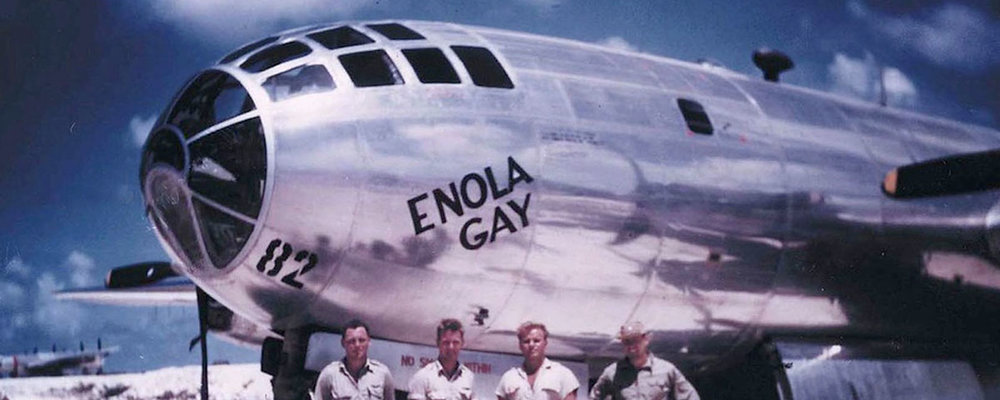 ON 6 August, 1945, the B-29 named  Enola Gay  , piloted by Col. Paul Tibbets, deployed the first nuclear weapon to be used in warfare on the city of Hiroshima, Japan,
