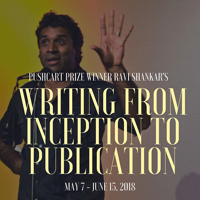 Join Pushcart Prize-winning poet Ravi Shankar in a six week online crash course open to all genres and levels. You'll move from drafting a piece of writing to revising until it's ready to send out for publication. By then end of the workshop, you'll learn how to write and publish your work. Register now on our website for a special early bird price!