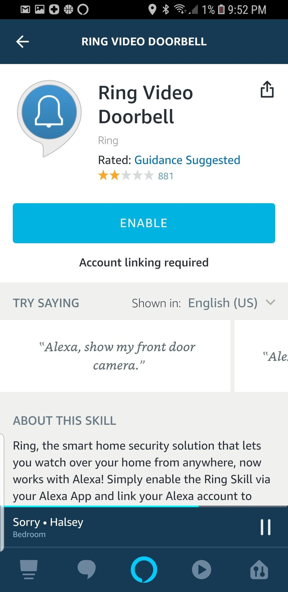 "Click ""Enable"" the nest skill. Once the skill is enabled it will ask you for your Ring username and password to connect Amazon Alexa to your Ring Account"