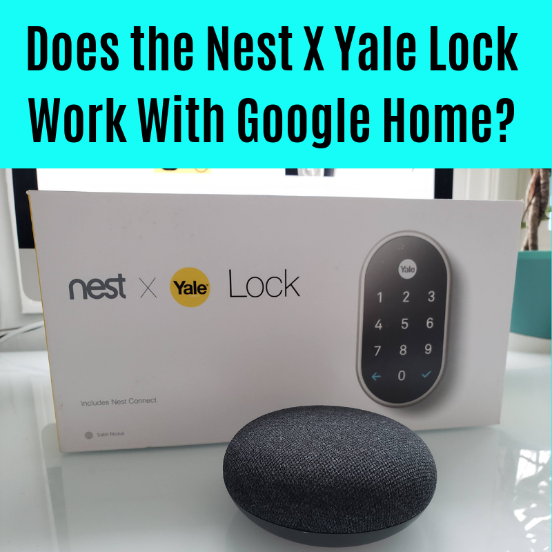 Does the nest X yale lock work with Google Home