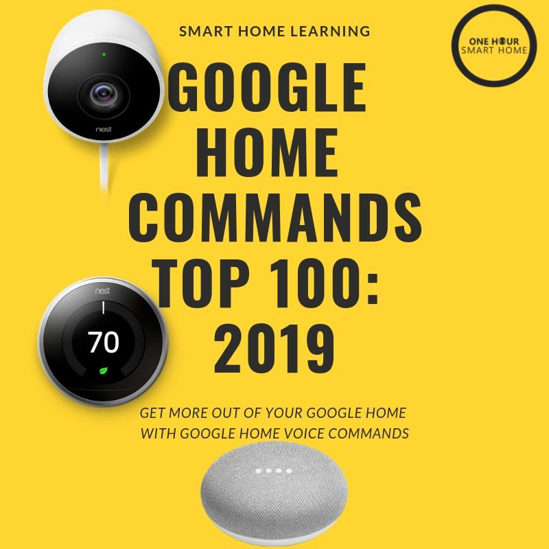 Google Home Commands: Top 100 Of 2019 — OneHourSmartHome com