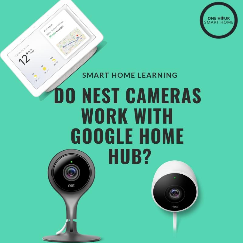 Do  Nest Cameras  Work With Google Home Hub?