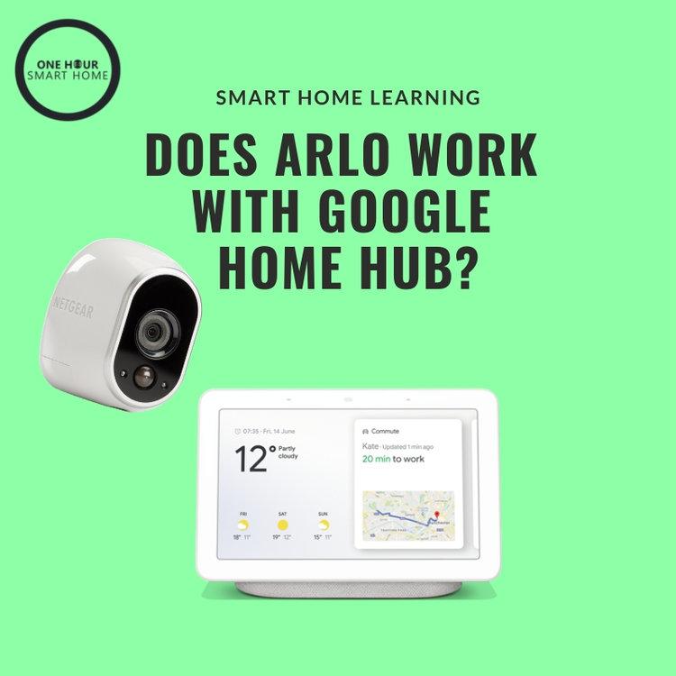 Does Arlo Work With Google Home Hub? — OneHourSmartHome com