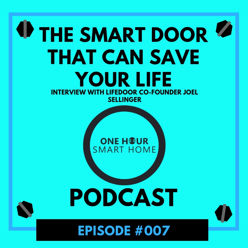 One Hour Smart Home Podcast Episode #007 The Smart Door That Can Save Your Life. Lifedoor