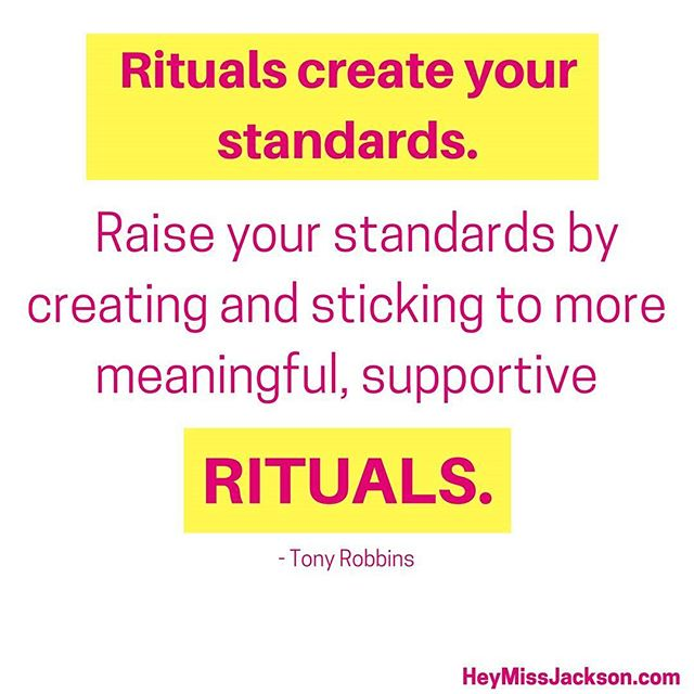 **Quick Exercise** Rituals aide in the shaping of our daily schedule, habits, character and successes.  You could have a ritual of spending half your pay check with your friends every weekend or of calling your grandmother every Tuesday.  The question is, 'Do your rituals support your goals and the qualities you want to adopt?' If you want to save your money, no, but if you want build a close relationship with your grandmother, then yes. . . Quick Exercise: Pick one of your goals. Share one ritual you do (or write it down) that:  1. Supports your goal and/or 2. Distracts from your goal