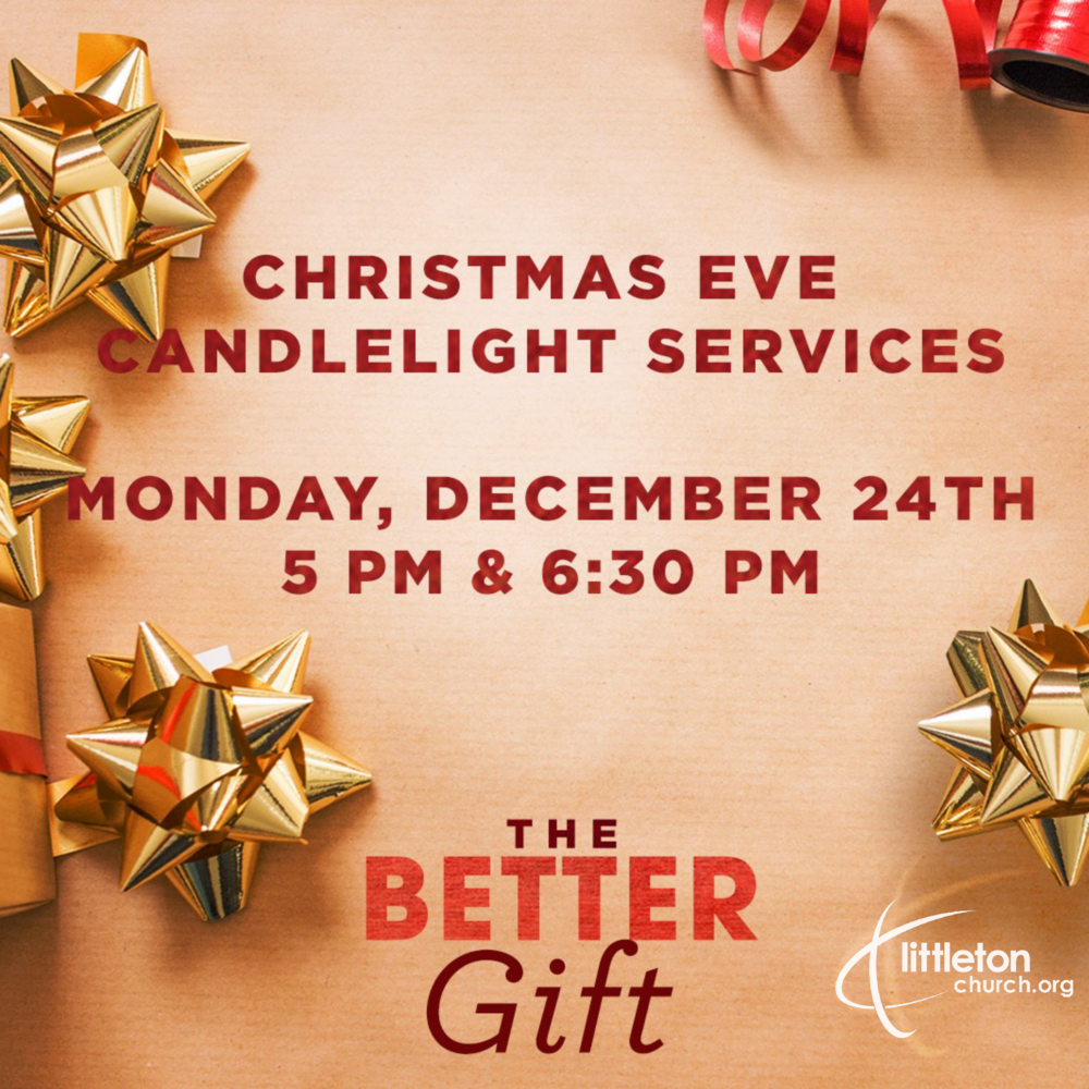 You're invited to our Christmas Eve Candlelight Services.  littletonchurch.org  #ChristmasWithUs #thebettergift
