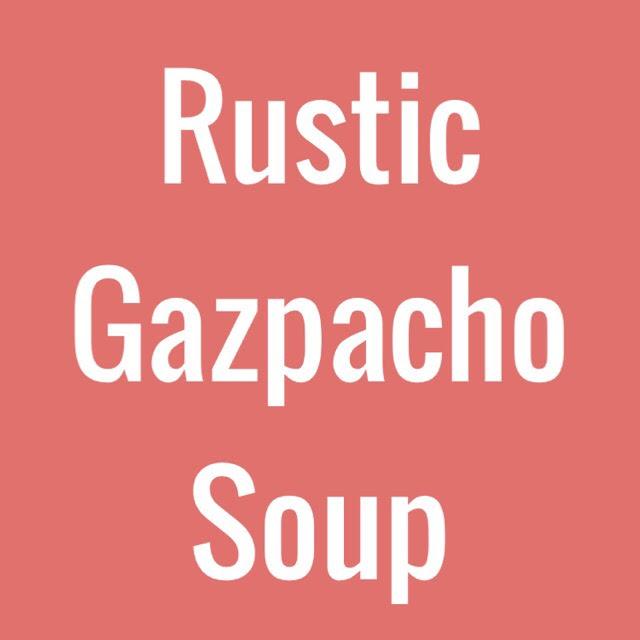 Rustic Gazpacho Soup