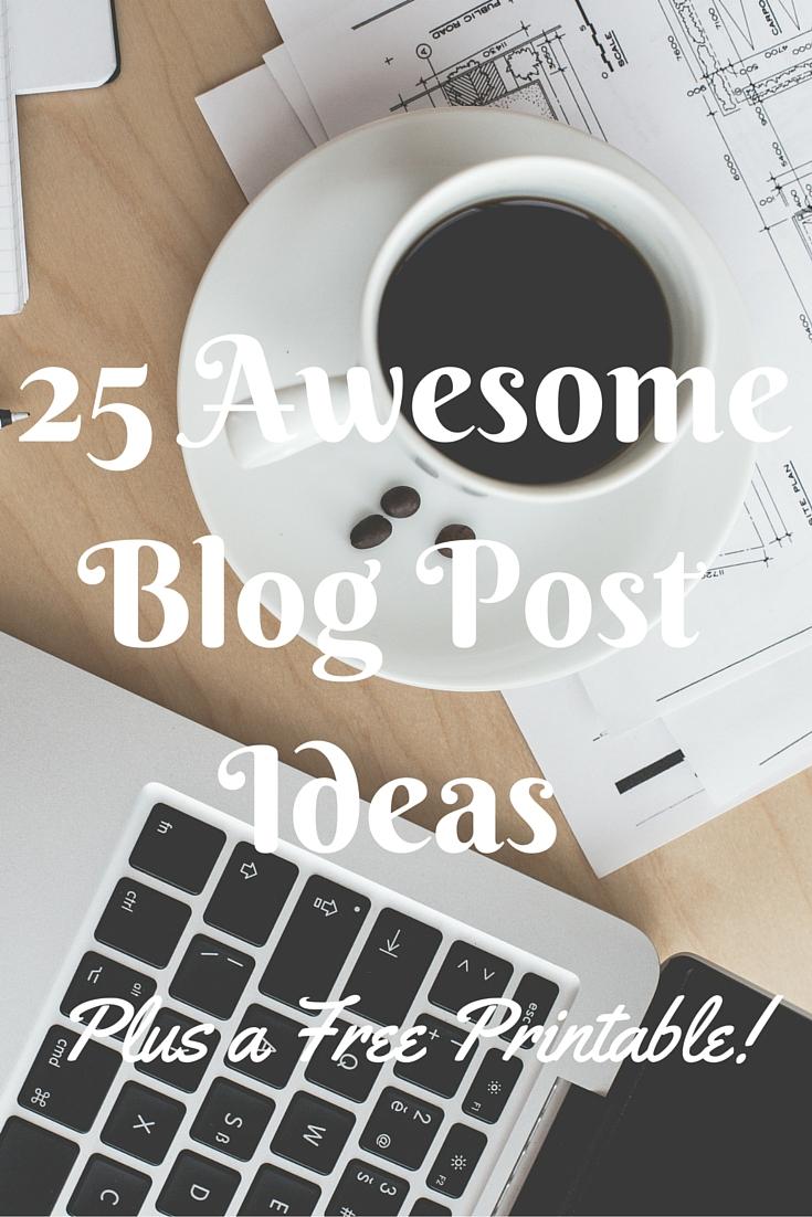 25 Awesome Blog Post Ideas - Plus a Free Printable!
