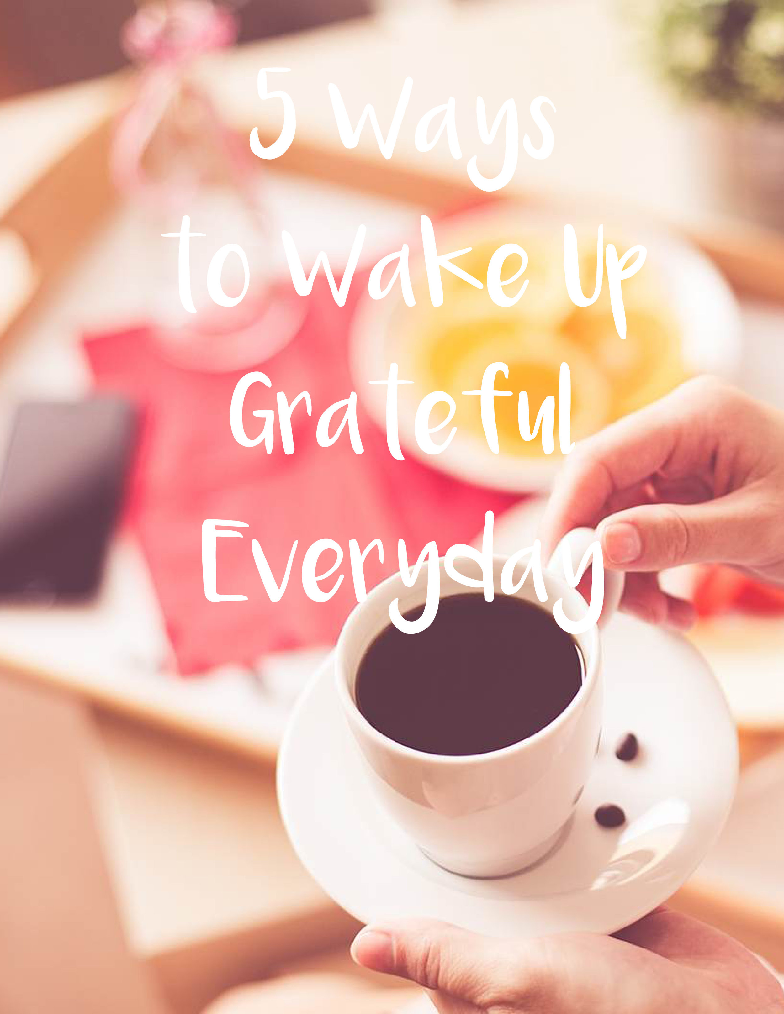 5 Ways to Wake Up Grateful Everyday