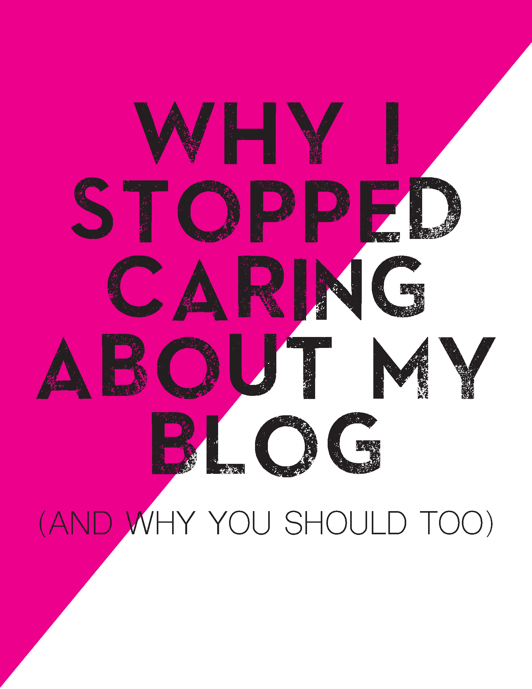 Why I Stopped Caring About My Blog (and you should too!)