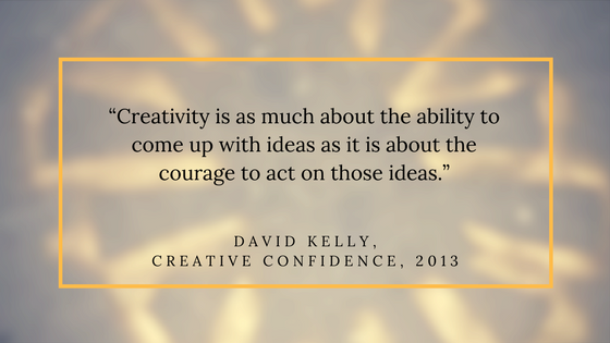"""""""Creativity is as much about the ability to come up with ideas as it is about the courage to act on those ideas."""" (1).png"""