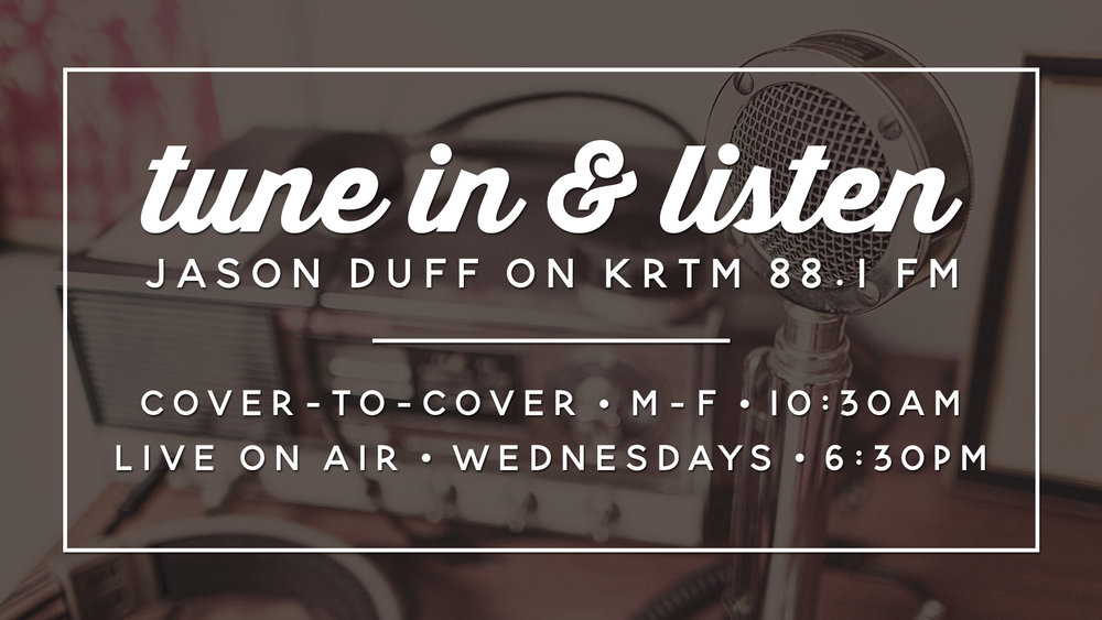 COver-to-cover radio                               M-F 10:30AM, KRTM 88.1                                      With Pastor Jason