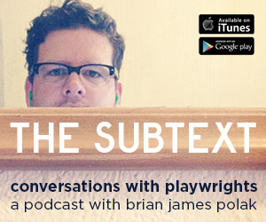 The Subtext   Los Angeles based podcast featuring interviews with playwrights