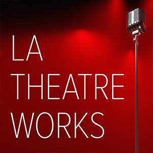 LA Theatreworks Podcast   Audio recordings of full productions at the LA Theatreworks