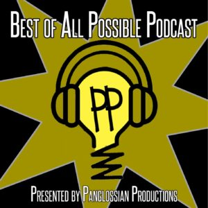 Best of All Possible Podcasts   The Best of All Possible Podcasts give a cold read to submitted 10 minute plays and follows them with a lighthearted, theatre-minded discussion.