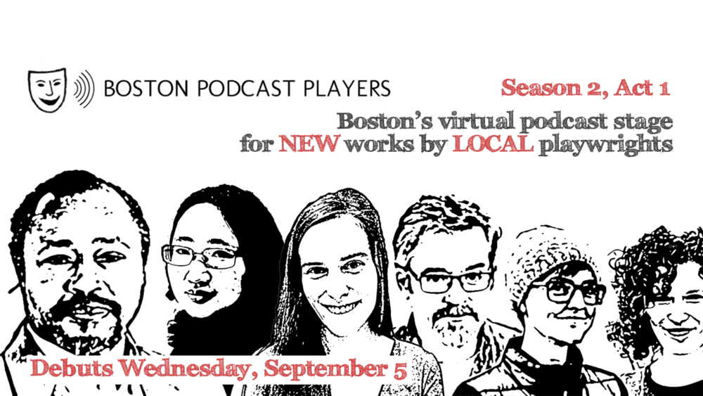 Boston Podcast Players   A 15-20 minute excerpt of a new play by a local Boston playwright, followed by an in depth interview of that playwright.   See Episode Listing