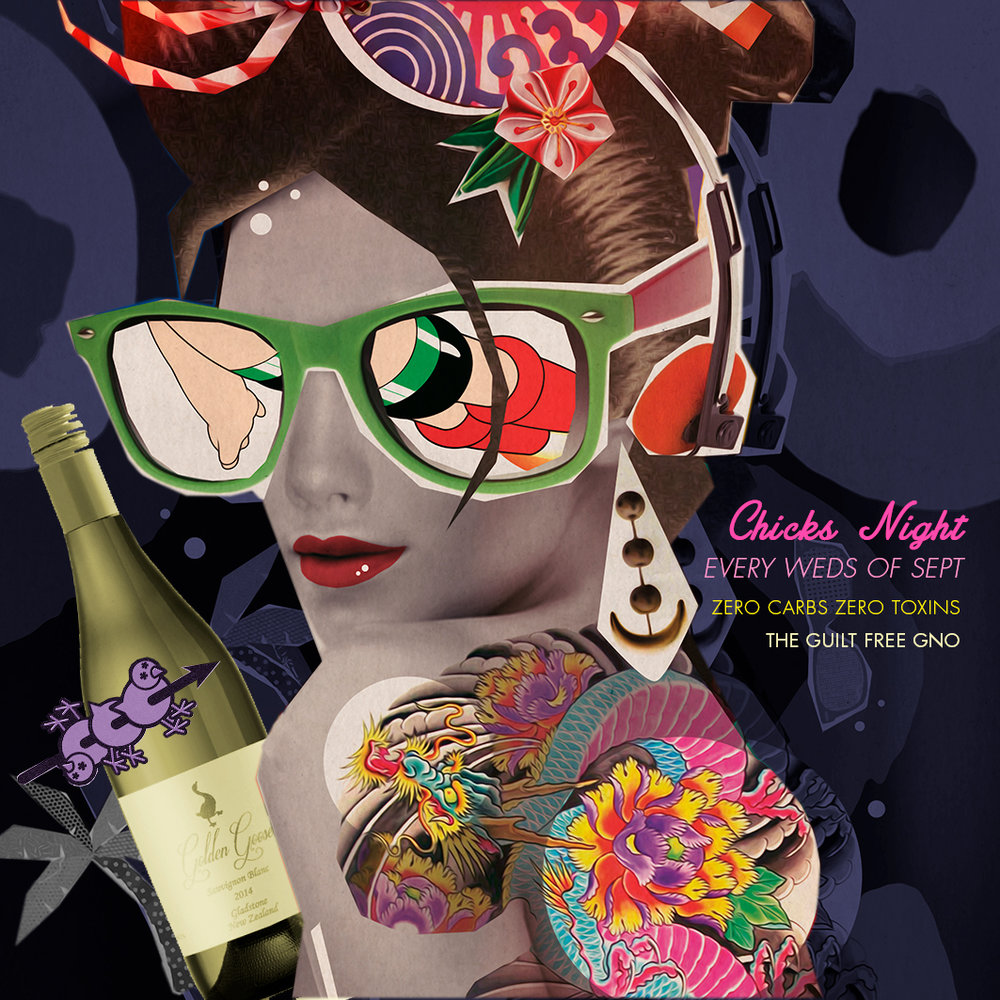 Wednesday CHICKS' NIGHT  This month, ladies get a bottle of Golden Goose SB (certified organic) + Platter of 10 Yakitori for only $98 nett.  Zero Carbs Zero Toxins, the Guilt Free girls' night out!