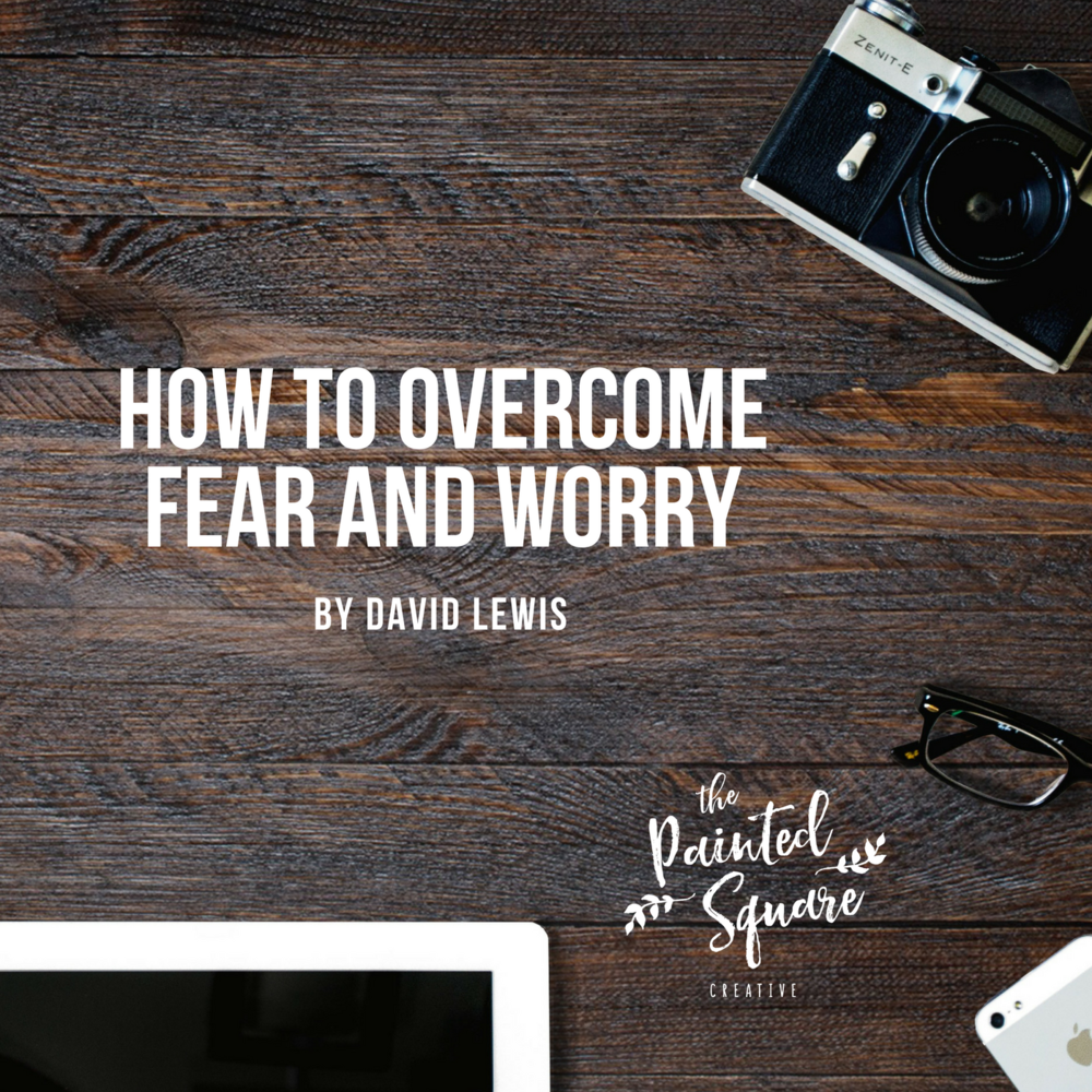 How To Overcome Fear And Worry