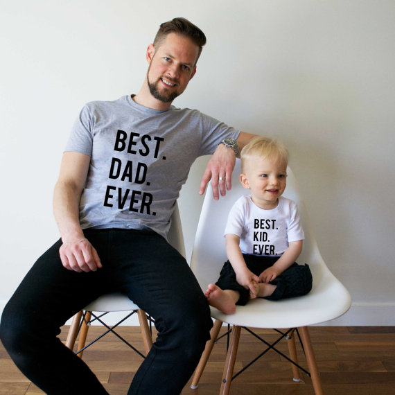 Dad and Baby Shirts - Best Dad Ever Best Kid Ever