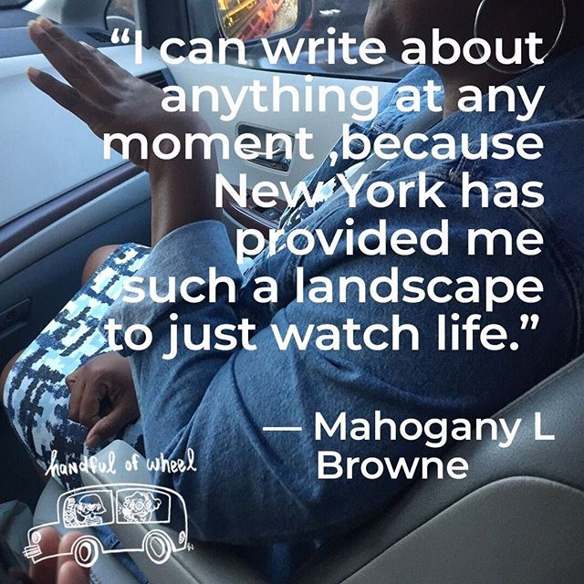 🌟 NEW EPISODE TODAY 🌟 Last Spring we spoke to poet, author, curator, educator, and woman of many titles—Mahogany L Browne, on a sweet drive around Prospect Park. Mahogany was kind enough to make time for our chat the day before setting off on a month of travels around the globe. A Cave Canem fellow and Agnes Gund Fund Recipient, Browne has published several poetry collections and books, including Black Girl Magic, Kissing Caskets, Redbone, and Dear Twitter: Love Letters Hashed Out Online. She has also released five LPs, including a live album, Sheroshima. Her work has appeared in Pluck, The Manhattanville Review, Muzzle, and others. Link in bio 🌱 take a listen 🌼 ⠀ .⠀ .⠀ .⠀ .⠀ .⠀ .⠀ .⠀ .⠀ #handfulofhwheel #podcast #NYC #brooklyn #MahoganyLBrowne #poet #conversation #adviceforpoets #writing #writersofinstagram #creativelife #blackgirlmagic #mixtape #drivealong #womenwhopodcast #creativechat #followyourpassion #followyourbliss #childrensbooks #poetry #chat #academiclife #talkingtowriters