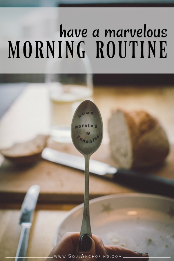 SoulAnchoring.com | Create a custom Morning Routine that enriches your body, mind, and spirit.