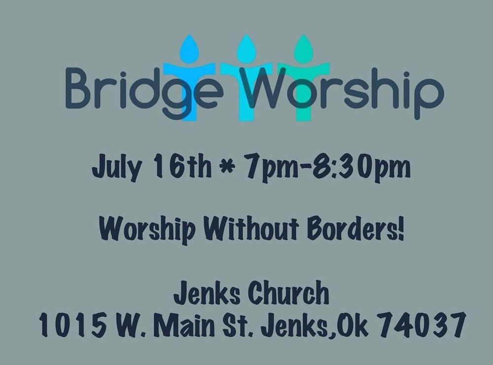 BRIDGE WORSHIP! July 16th 7pm - 8:30pm we have been invited to Jenks Church for a night of worship!