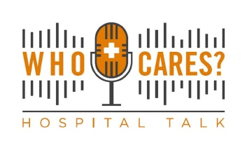 Who Cares? Hospital Talk Podcast