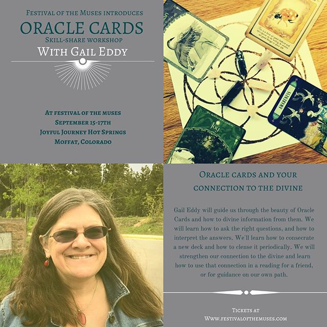 WORKSHOP ANNOUNCEMENT • Oracle Cards with Gail Eddy • Gail Eddy will guide us through the many different aspects of divining with oracle cards. We will learn how to ask the right questions and interpret the answers. How to periodically cleanse our decks and consecrate new ones. • • • Tickets and more workshop information at feativalofthemuses.com • •