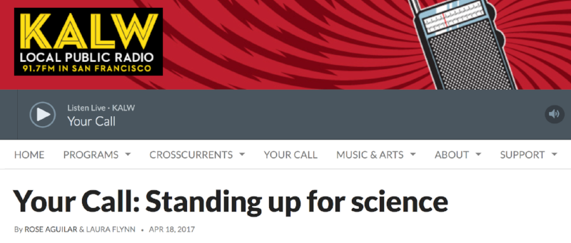 """Standing Up For Science"" on Public radio KALW  "" Your Call"" with Rose Aguilar, april 18, 2017"