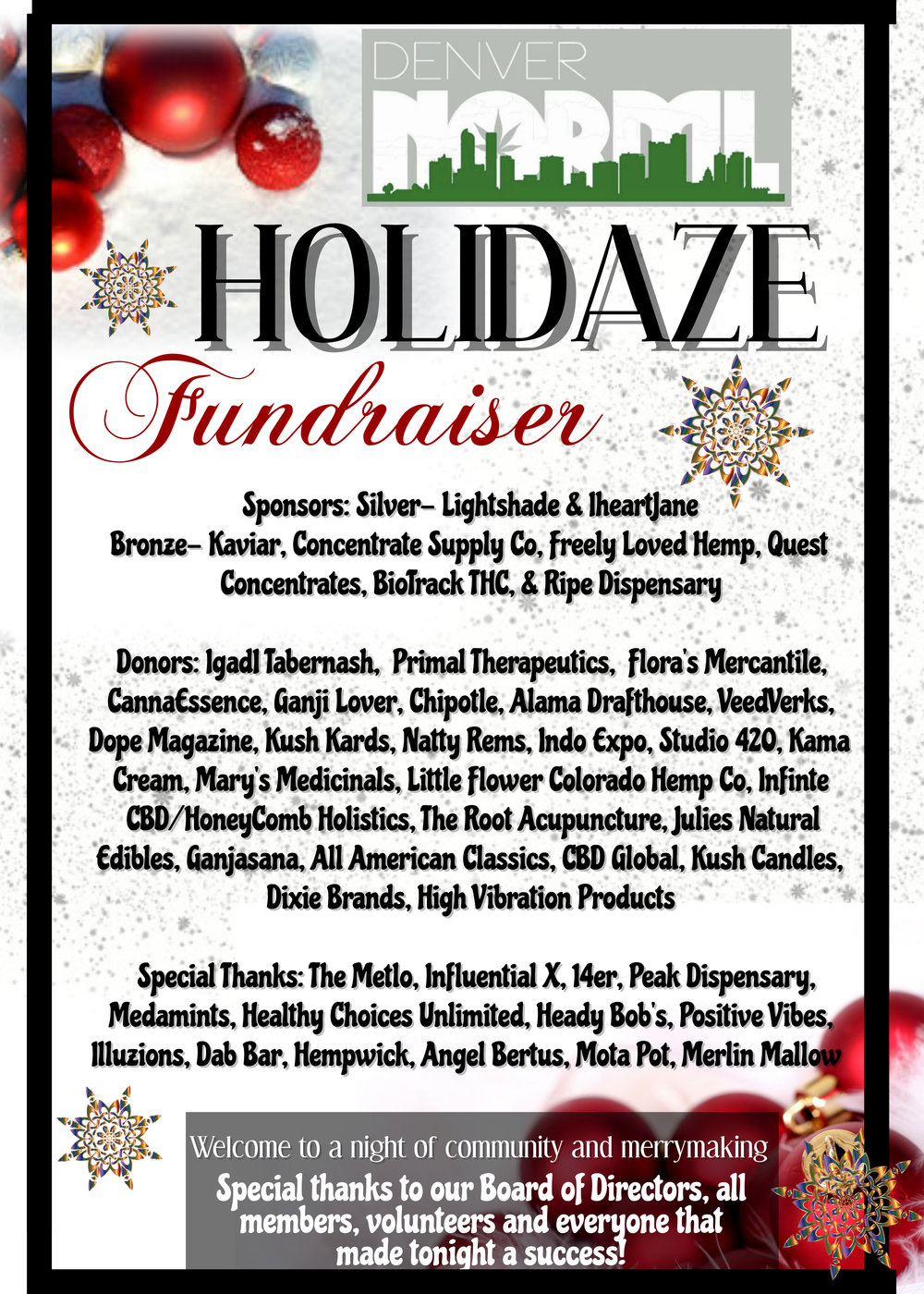 Our event last week was a huge success. We had over 300 attendees and raised almost $5,000 for our cause. None of it would have been possible without our volunteers, sponsors and donors. Thank you so much to everyone that made the night a success. We can't wait for next years Holidaze Fundraiser. If you would like to be involved send us an email anytime: denverisnorml@gmail.com