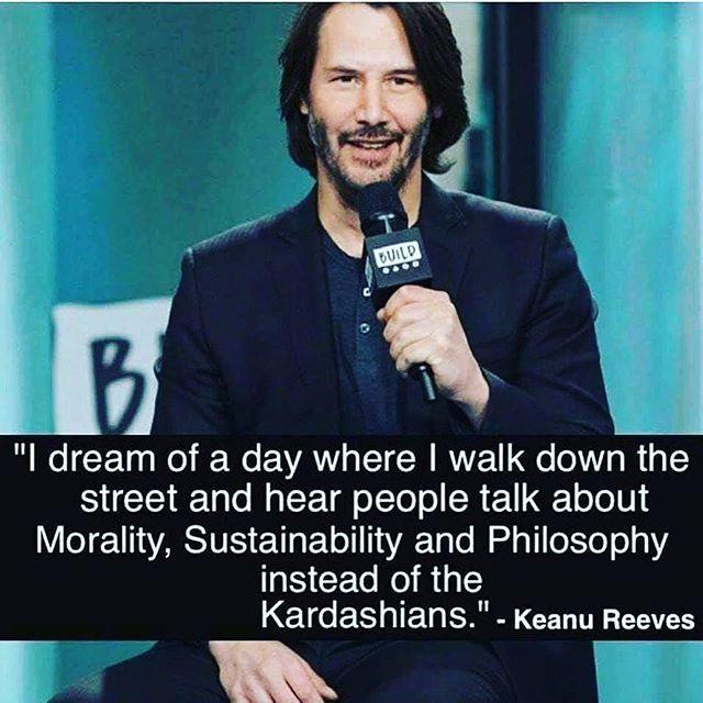 As do we! ✊👏🏽 * * * #keanureeves #morality #sustainability #sustainabilitymatters #philosophy #causefilmfestival #filmfamily #dailyquotes #notthekadarshians