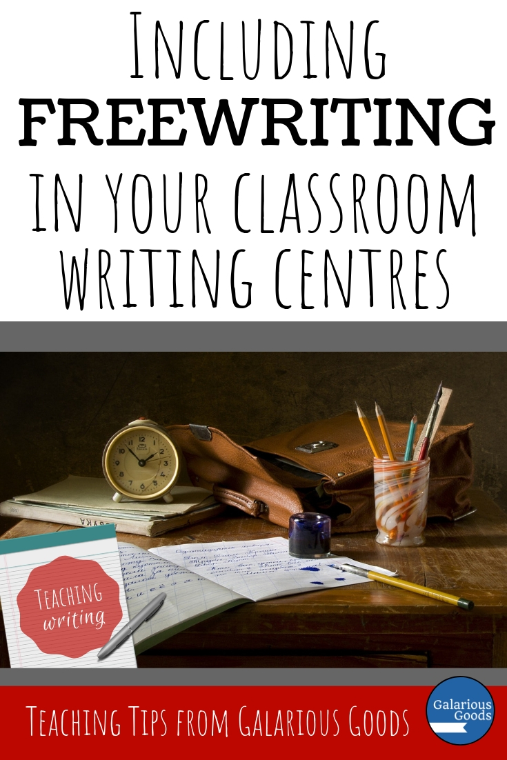 Including Freewriting in Your Classroom Writing Centres - a blog post from Galarious Goods looking at using freewriting in the classroom through setting up freewriting writing centres