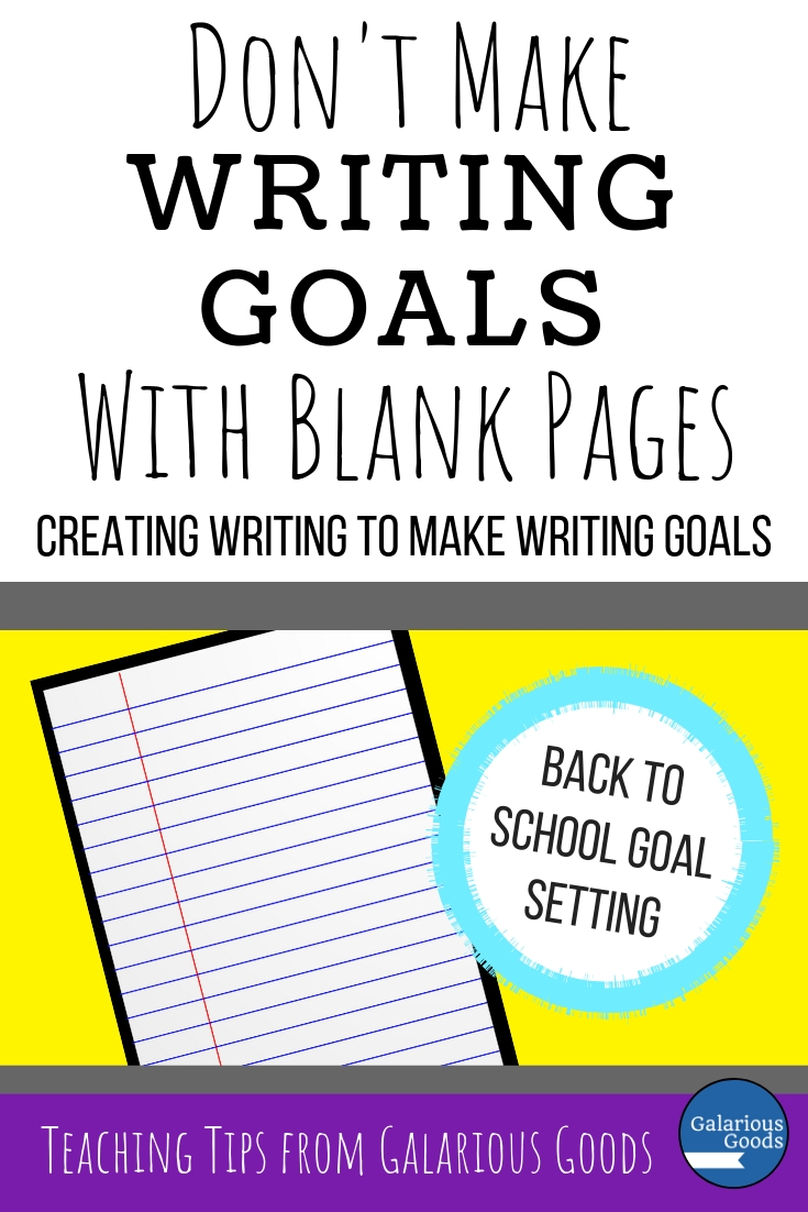 Don't Make Writing Goals with Blank Pages - Creating Writing to Make Writing Goals. A blog post looking at what students need when they are setting goals at the beginning of the school year. Perfect for back to school.