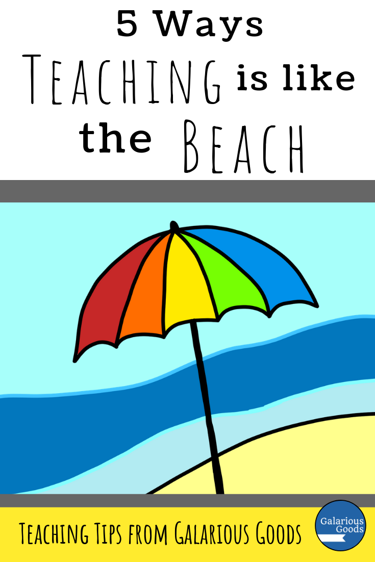 5 Ways Teaching is Like the Beach. A look at how you can thrive and enjoy teaching - like the beach - and take care of yourself at the same time. A Galarious Goods blog post.