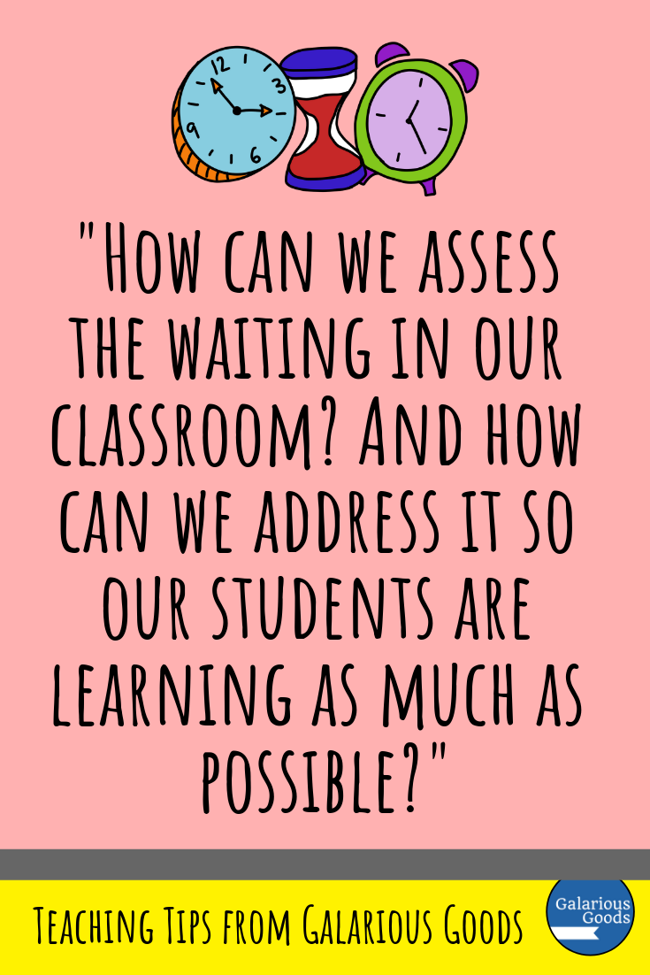 Assessing and Addressing Waiting in Your Classroom. Do you have students who are always finished early? What do they do while they wait for other students. This blog post explores why you should assess the waiting of early finishers and how to avoid frustrating waiting time. A Galarious Goods blog post.