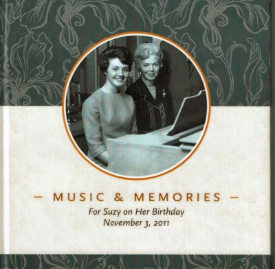 Music & Memories:   A booklet I helped Marguerite Smith create that she gave to her daughter, Suzy, for her birthday. It contains writings, photos, quotations, and a CD with songs that bring back delightful memories of their times together.