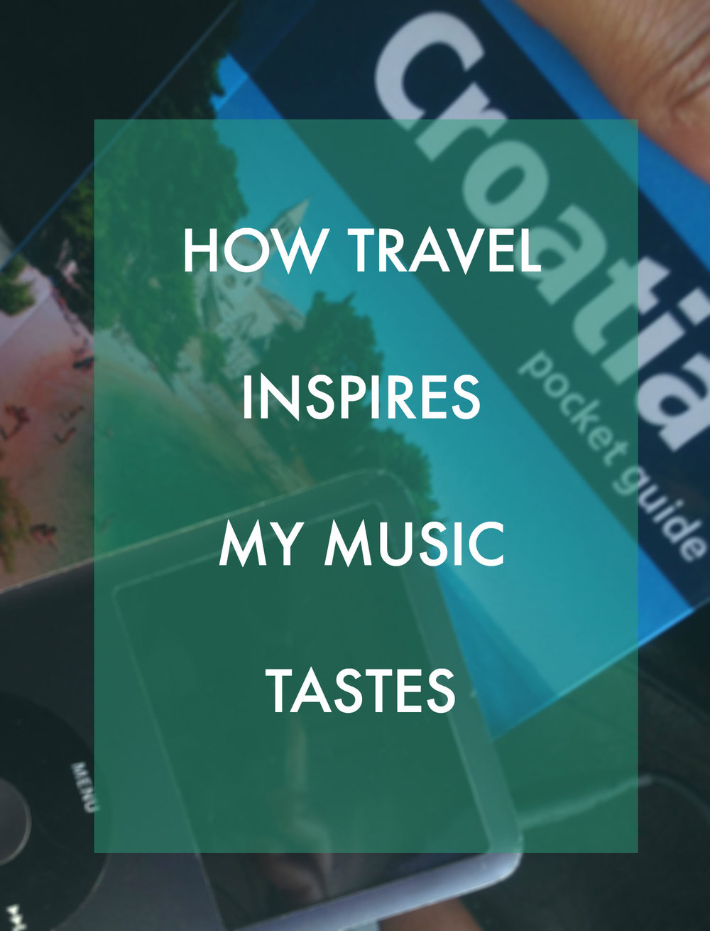 HOW TRAVEL INSPIRES MY MUSIC TASTES