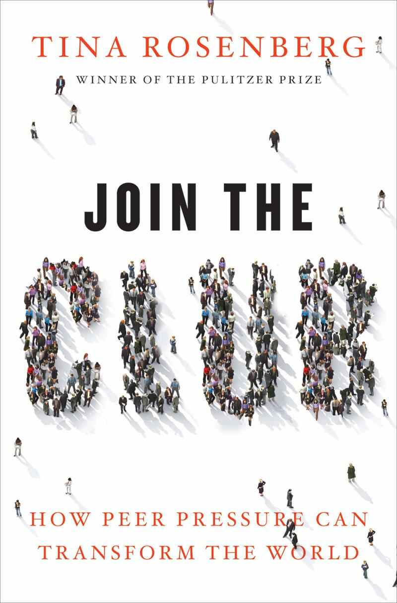 Join The Club: How Peer Pressure Can Transform The World - Tina RosenbergW.W. Norton & Company | 2011