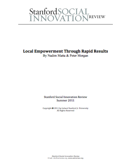 Local Empowerment Through Rapid Results - by Nadim Matta and Peter MorganStanford Social Innovation ReviewSummer 2011