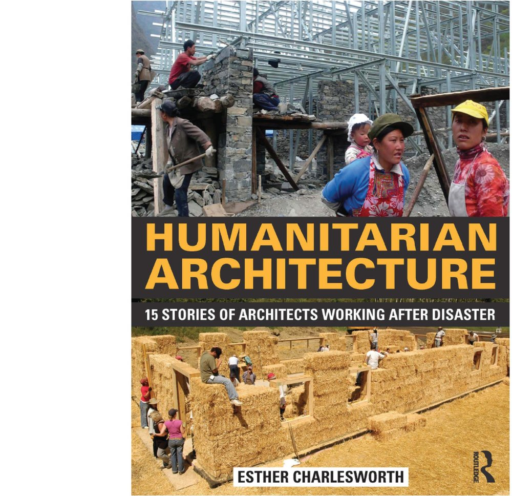 Humanitarian Architecture: 15 Stories of Architects Working After Disaster  by Esther Charlesworth. Routledge, 2014