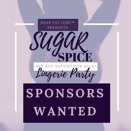 We are looking for sponsors. If you're interested please send an email to us at Dearfatgirl@yahoo.com