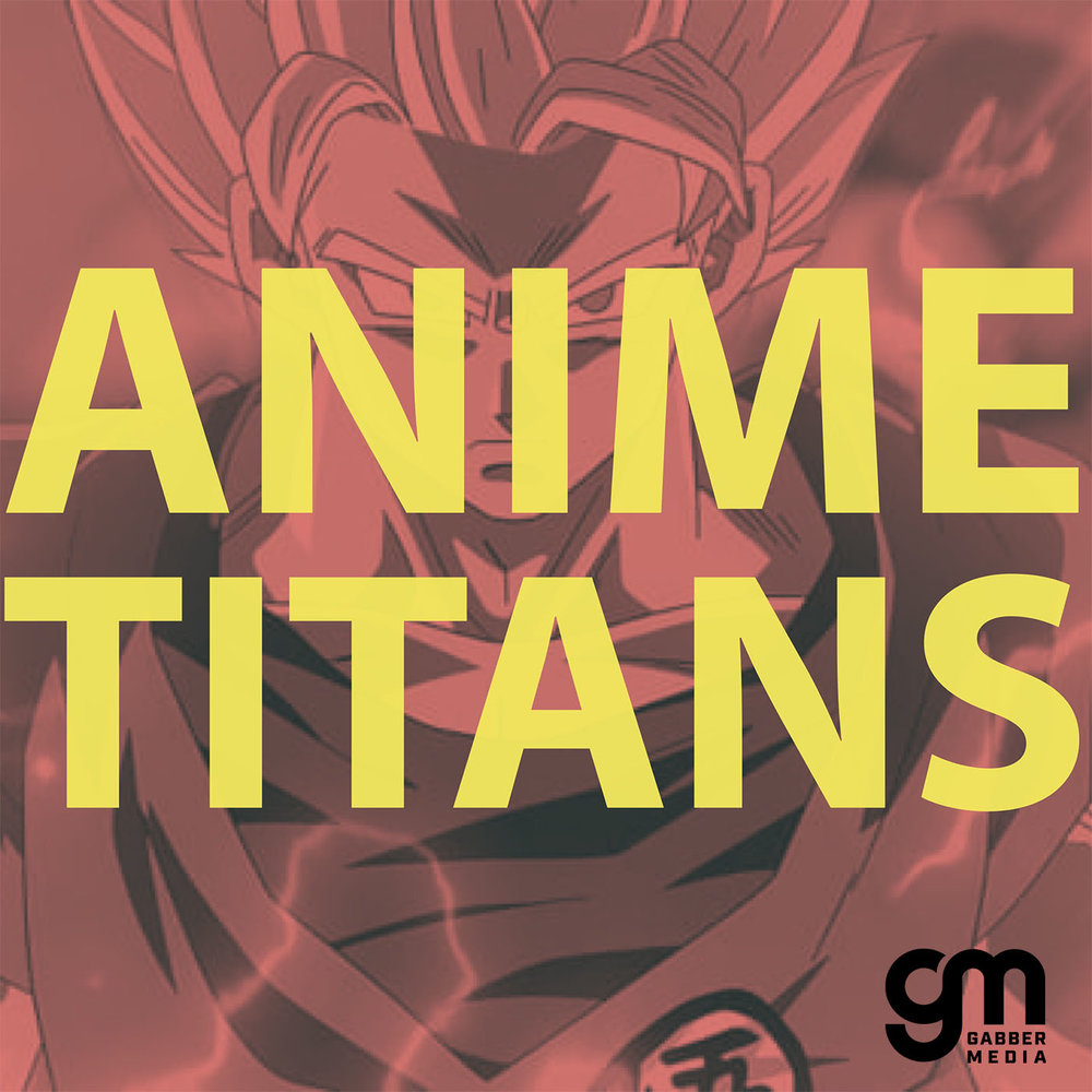 Anime and Hookahs - Subscribe:iTunes / Stitcher / Google Play / RSS