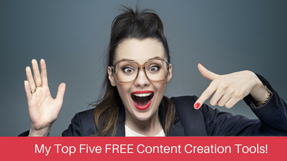 My Top Five FREE Content Creation Tools.png