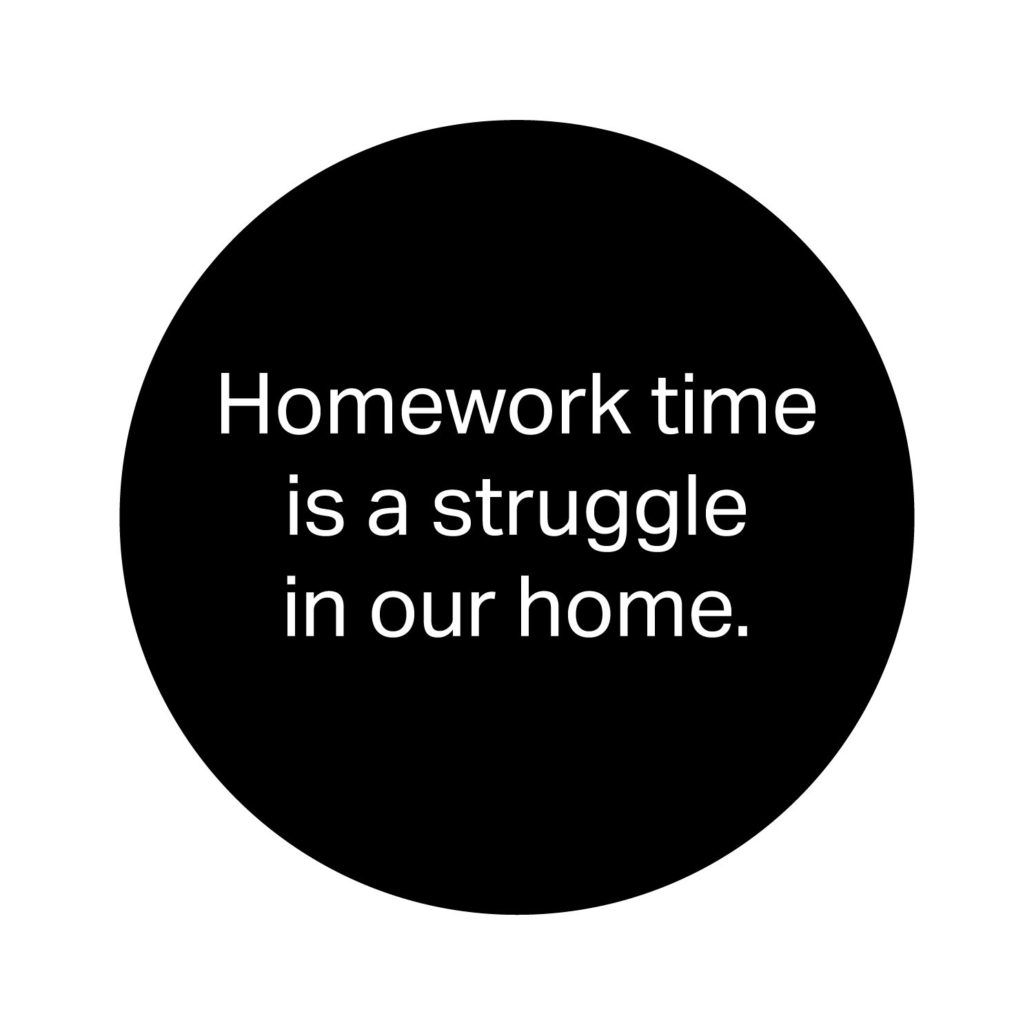 Homework time is a struggle in our home.