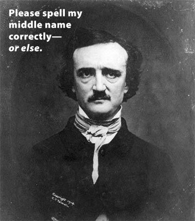 Edgar ALLAN Poe . . . yes, ALLAN Poe. Got it?
