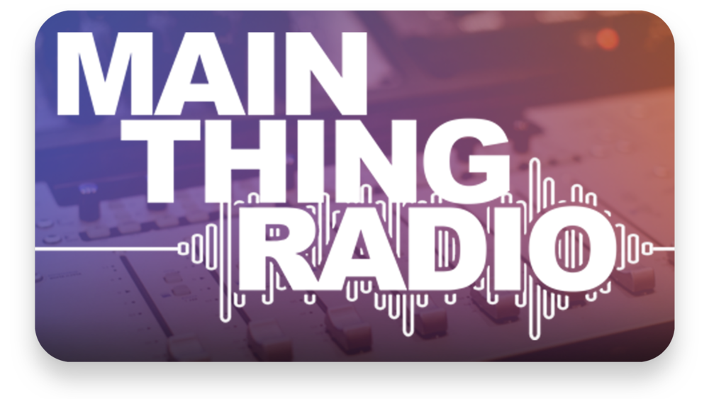 Main Thing Radio Weekdays at 5:15 AM, 8:15 AM and 4:45 PM