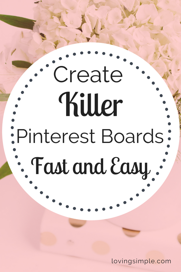 create killer pinterest boards fast and easy loving simple