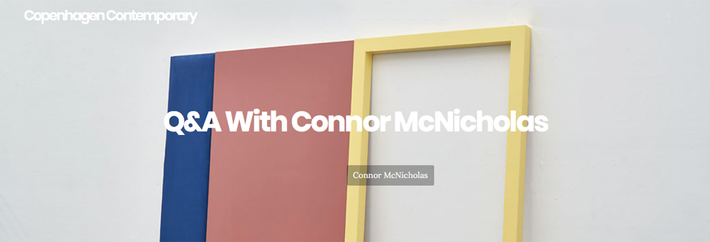 November 2015 Copenhagen Contemporary  Q&A with Connor McNicholas    Full Article