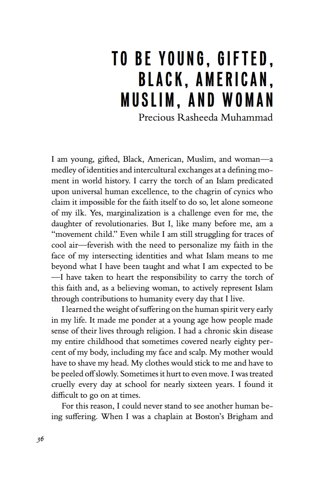"The preeminent Publishers Weekly, ""widely recognized as the [publishing] industry's publication of record,"" describes Precious's chapter, ""To Be Young, Gifted, Black, American, Muslim, And Woman,"" in the book Living Islam Out Loud: American Muslim Women Speak, as one of the ""best"" and ""most absorbing essays"" … in an anthology that ""opens the door for other writers to explore the important and understudied topic of Muslim American women."""